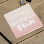 Happy Birthday Beautiful Mum Greeting Card